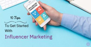 10 Tips To Get Started With Influencer Marketing